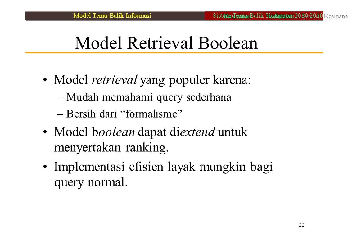 """Model Retrieval Boolean Model retrieval yang populer karena: – Mudah memahami query sederhana – Bersih dari """"formalisme"""" Model boolean dapat diextend"""
