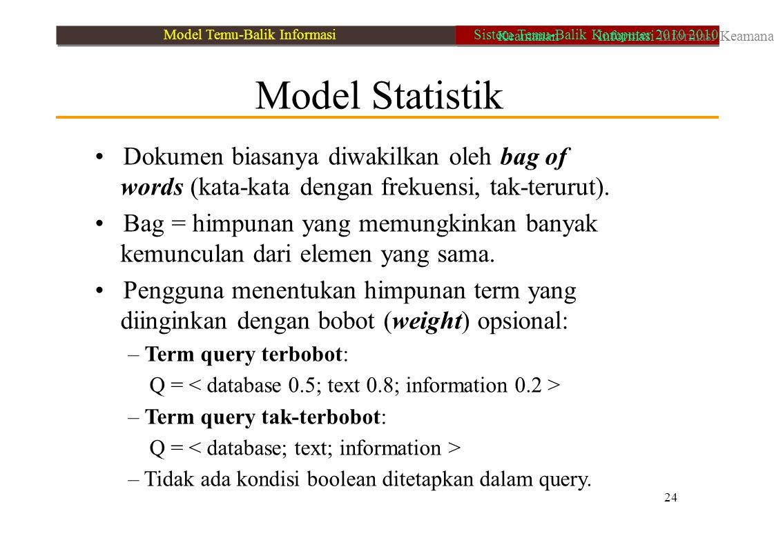 Model Statistik Dokumen biasanya diwakilkan oleh bag of words (kata-kata dengan frekuensi, tak-terurut). Bag = himpunan yang memungkinkan banyak kemun