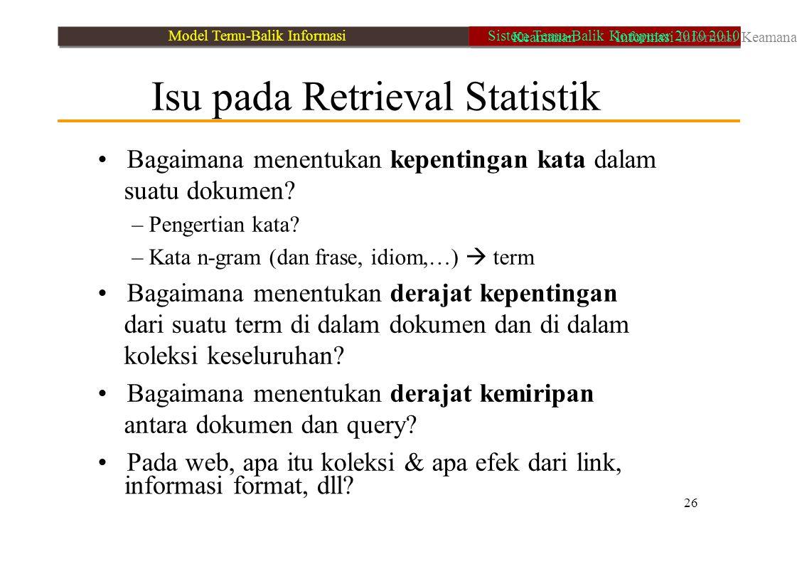26 informasi format, dll? Isu pada Retrieval Statistik Bagaimana menentukan kepentingan kata dalam suatu dokumen? – Pengertian kata? – Kata n-gram (da