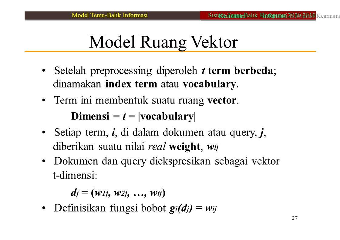 Model Ruang Vektor Setelah preprocessing diperoleh t term berbeda; dinamakan index term atau vocabulary. Term ini membentuk suatu ruang vector. Dimens