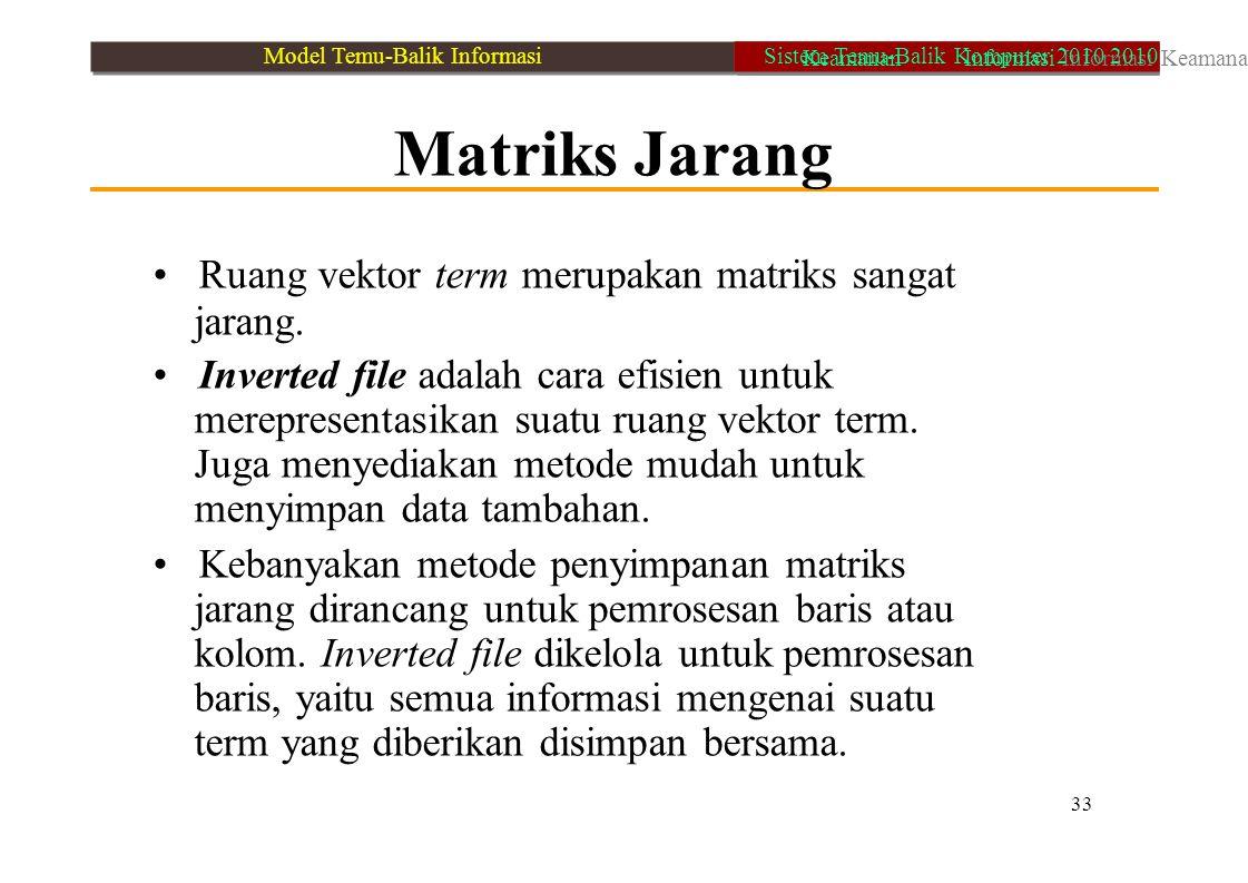 Matriks Jarang Ruang vektor term merupakan matriks sangat jarang. Inverted file adalah cara efisien untuk merepresentasikan suatu ruang vektor term. J
