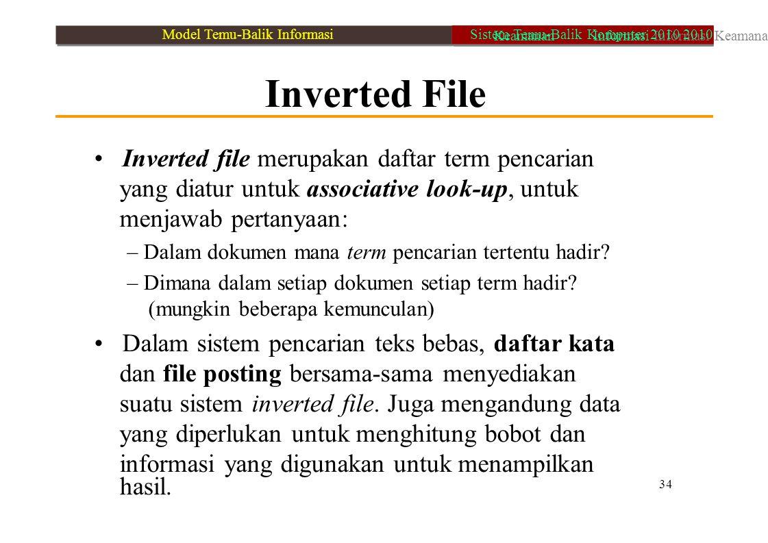 34 hasil. Inverted File Inverted file merupakan daftar term pencarian yang diatur untuk associative look-up, untuk menjawab pertanyaan: – Dalam dokume