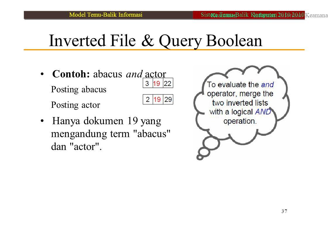 Inverted File & Query Boolean Contoh: abacus and actor Posting abacus Posting actor Hanya dokumen 19 yang mengandung term