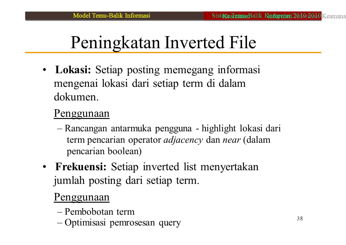 38 – Optimisasi pemrosesan query Peningkatan Inverted File Lokasi: Setiap posting memegang informasi mengenai lokasi dari setiap term di dalam dokumen