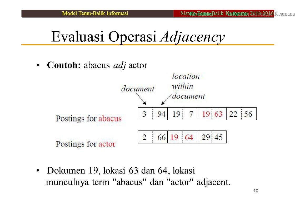 Evaluasi Operasi Adjacency Contoh: abacus adj actor Dokumen 19, lokasi 63 dan 64, lokasi munculnya term