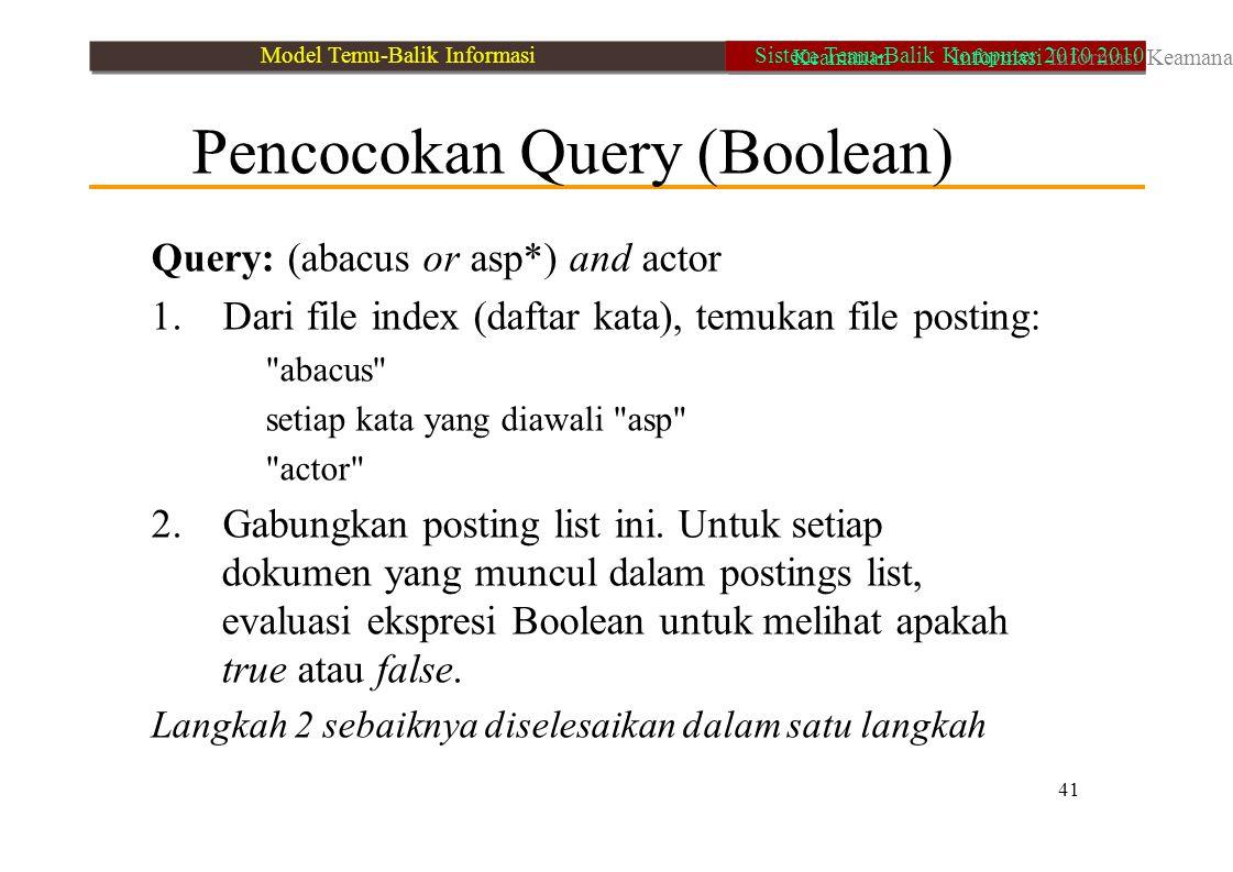 Pencocokan Query (Boolean) Query: (abacus or asp*) and actor 1. Dari file index (daftar kata), temukan file posting: