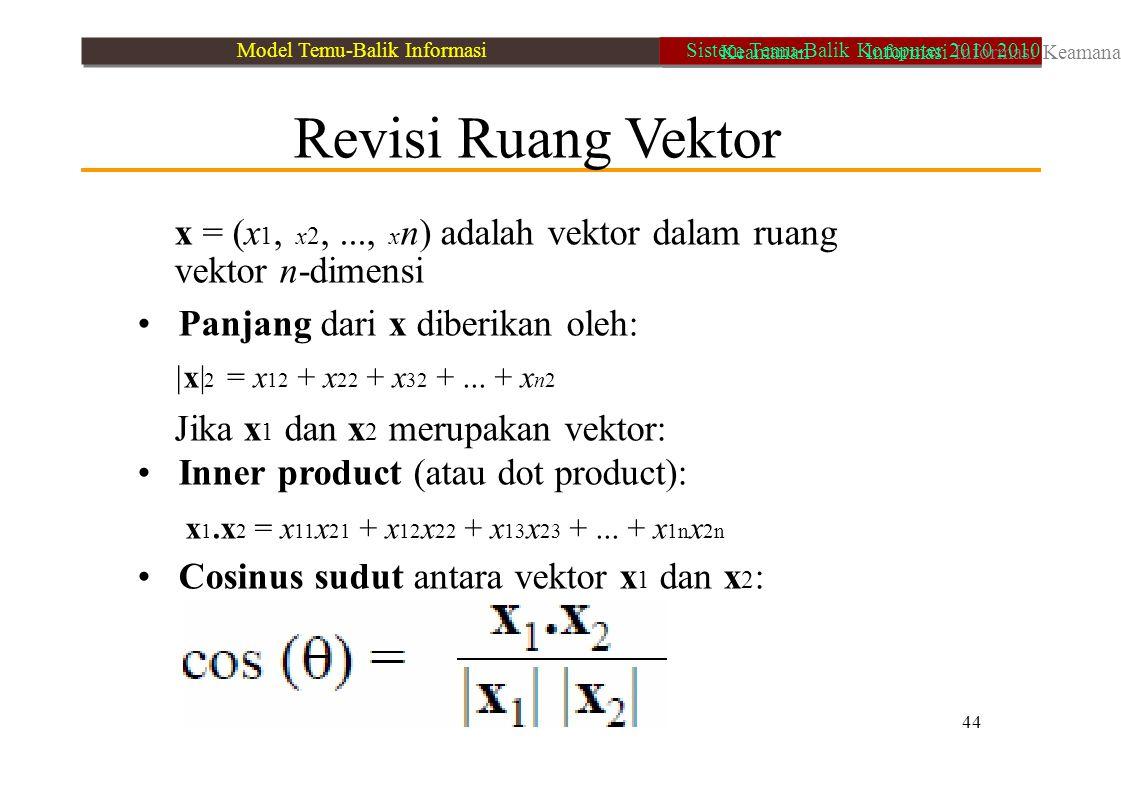 Revisi Ruang Vektor x = (x 1, x2,..., x n) adalah vektor dalam ruang vektor n-dimensi Panjang dari x diberikan oleh: |x| 2 = x 12 + x 22 + x 32 +... +