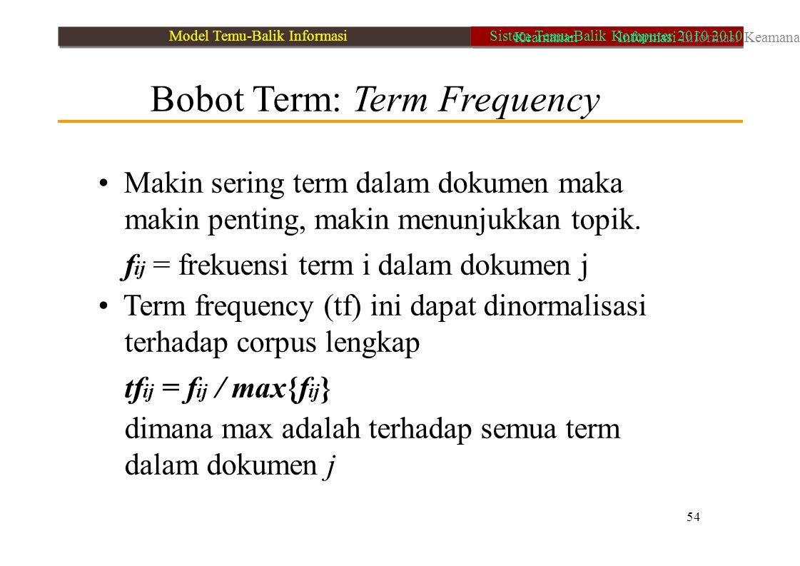 Bobot Term: Term Frequency Makin sering term dalam dokumen maka makin penting, makin menunjukkan topik. f ij = frekuensi term i dalam dokumen j Term f
