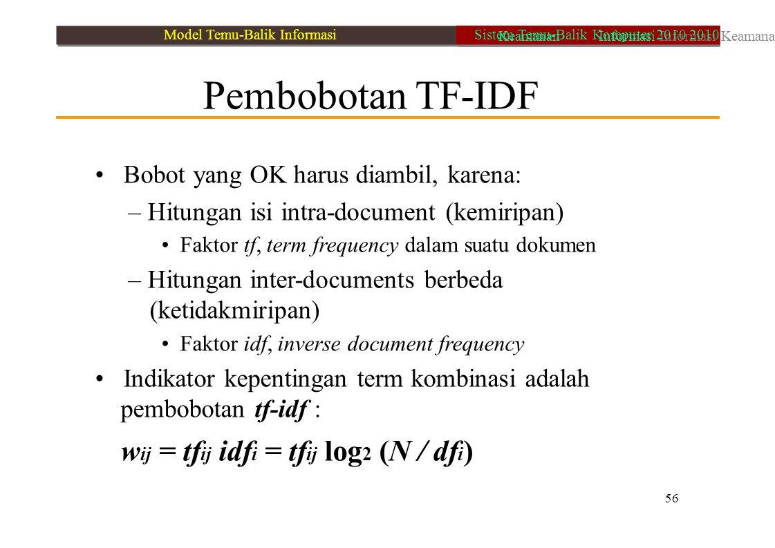 Pembobotan TF-IDF Bobot yang OK harus diambil, karena: – Hitungan isi intra-document (kemiripan) Faktor tf, term frequency dalam suatu dokumen – Hitun