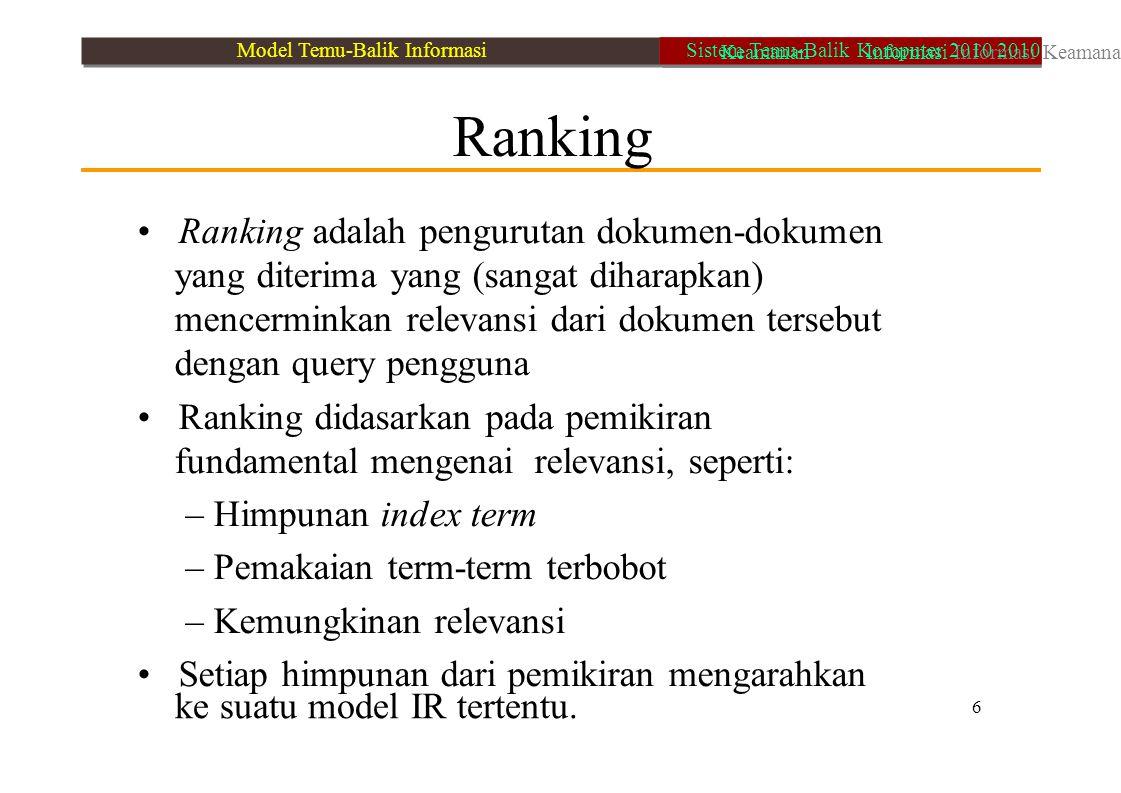 6 ke suatu model IR tertentu. Ranking Ranking adalah pengurutan dokumen-dokumen yang diterima yang (sangat diharapkan) mencerminkan relevansi dari dok