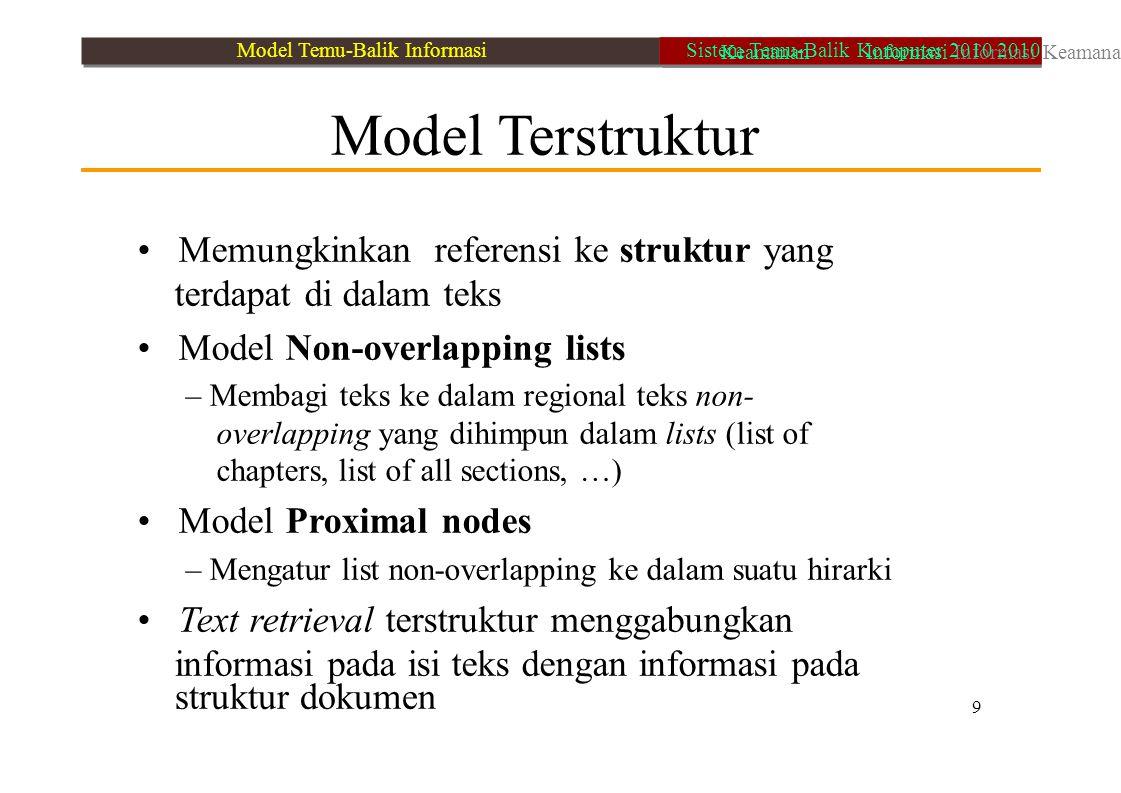 Model Browsing Model IR berdasarkan pada tugas browsing pengguna – Model Flat (tanpa struktur) – Model structure guided (seperti direktori Yahoo) – Model Hypertext (seperti navigasi halaman web) 10 Model Temu-Balik Informasi Keamanan Informasi Informasi Keamanan Sistem Temu-Balik Komputer 2010 2010