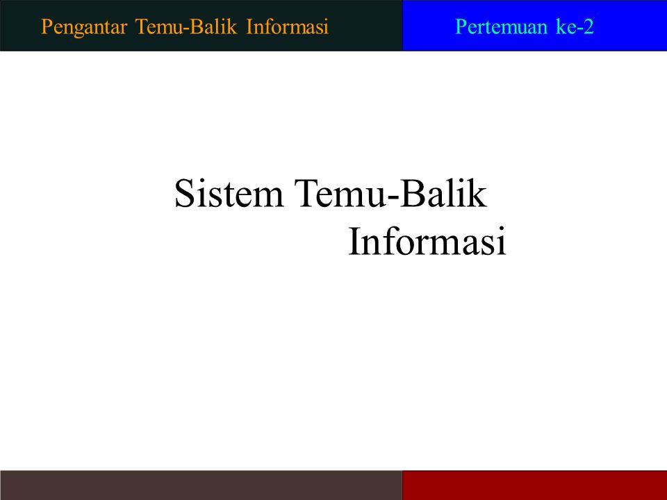 2 Information Retrieval (IR) Sistem IR Istilah dalam IR IR Berbasis Teks Arsitektur Sistem IR Sejarah IR Area Terkait...akan dibahas Pengantar Temu-Balik Informasi