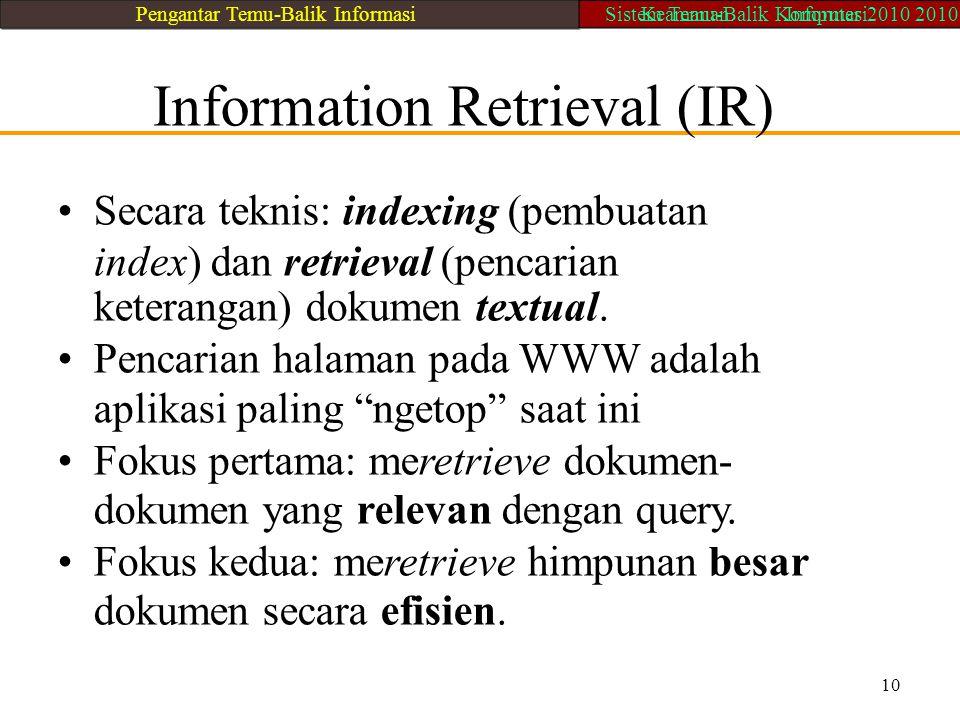 Information Retrieval (IR) Secara teknis: indexing (pembuatan index) dan retrieval (pencarian keterangan) dokumen textual. Pencarian halaman pada WWW