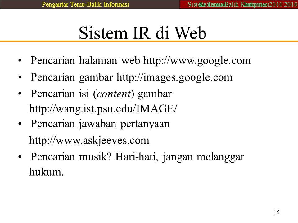 Sistem IR di Web Pencarian halaman web http://www.google.com Pencarian gambar http://images.google.com Pencarian isi (content) gambar http://wang.ist.