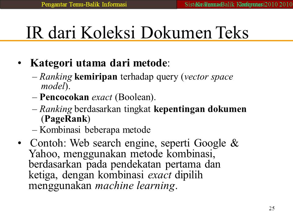 IR dari Koleksi Dokumen Teks Kategori utama dari metode: – Ranking kemiripan terhadap query (vector space model). – Pencocokan exact (Boolean). – Rank