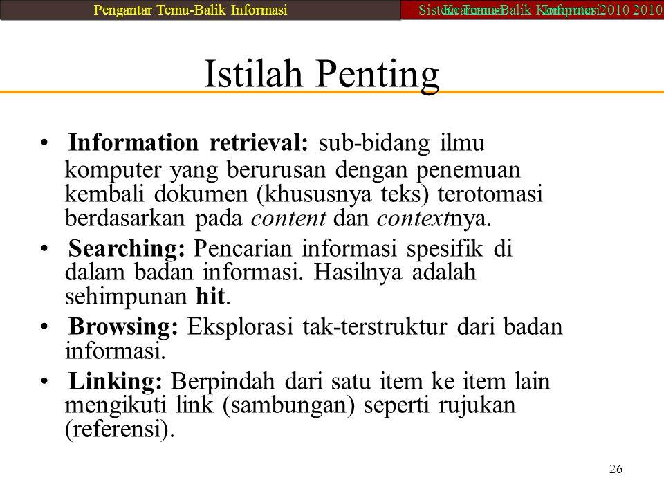 Istilah Penting Information retrieval: sub-bidang ilmu komputer yang berurusan dengan penemuan kembali dokumen (khususnya teks) terotomasi berdasarkan