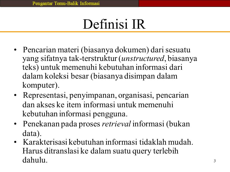 3 Karakterisasi kebutuhan informasi tidaklah mudah. Harus ditranslasi ke dalam suatu query terlebih dahulu. Definisi IR Pencarian materi (biasanya dok