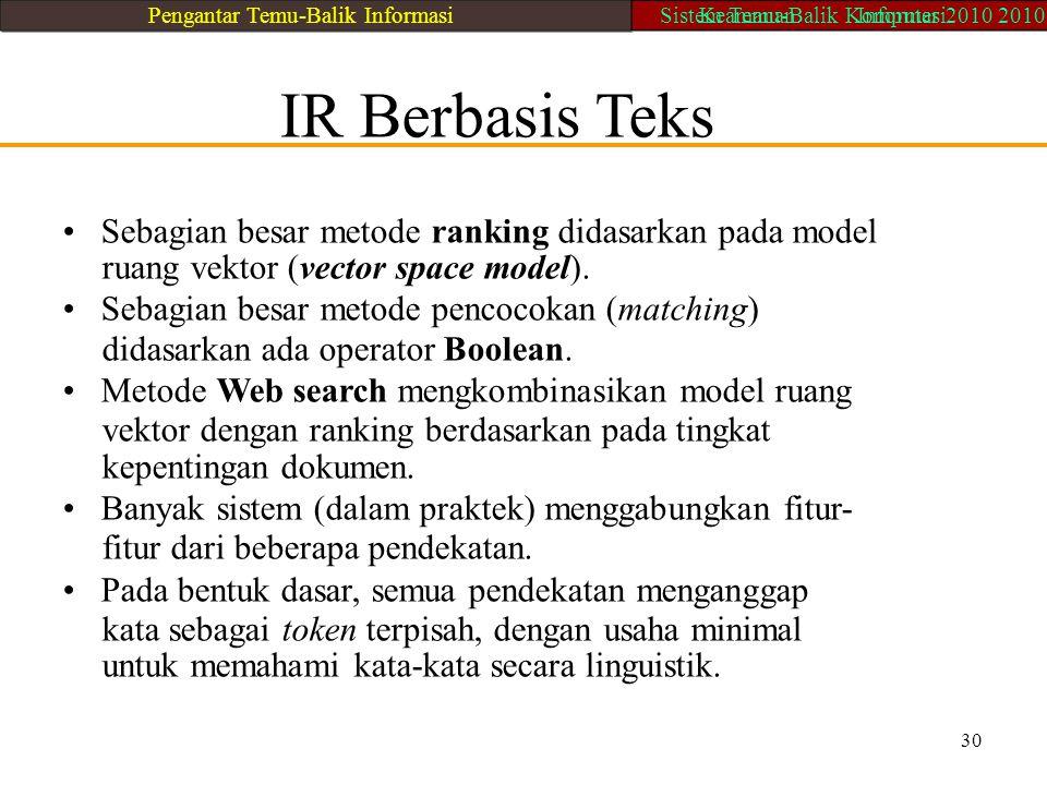 IR Berbasis Teks Sebagian besar metode ranking didasarkan pada model ruang vektor (vector space model). Sebagian besar metode pencocokan (matching) di