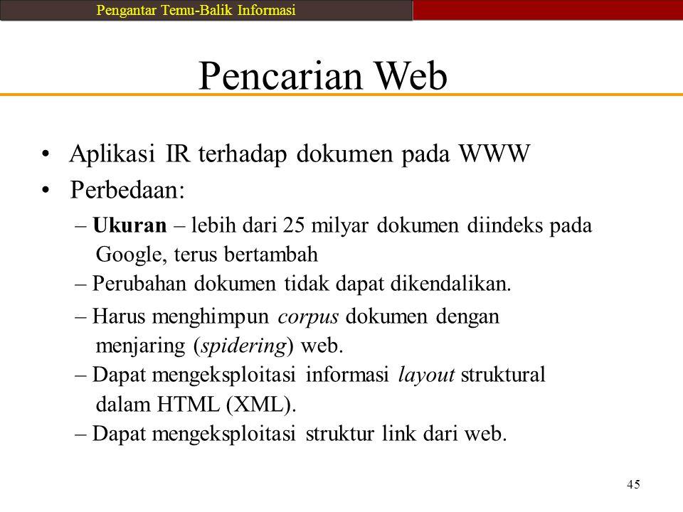 Pencarian Web Aplikasi IR terhadap dokumen pada WWW Perbedaan: – Ukuran – lebih dari 25 milyar dokumen diindeks pada Google, terus bertambah – Perubah