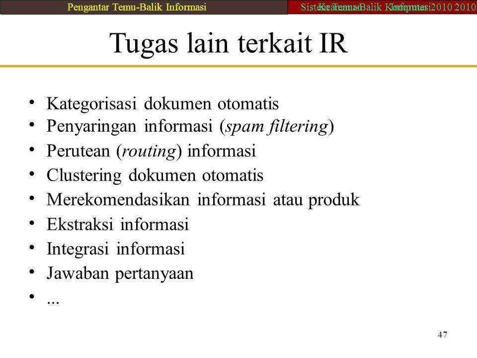 47 Tugas lain terkait IR Kategorisasi dokumen otomatis Penyaringan informasi (spam filtering) Perutean (routing) informasi Clustering dokumen otomatis