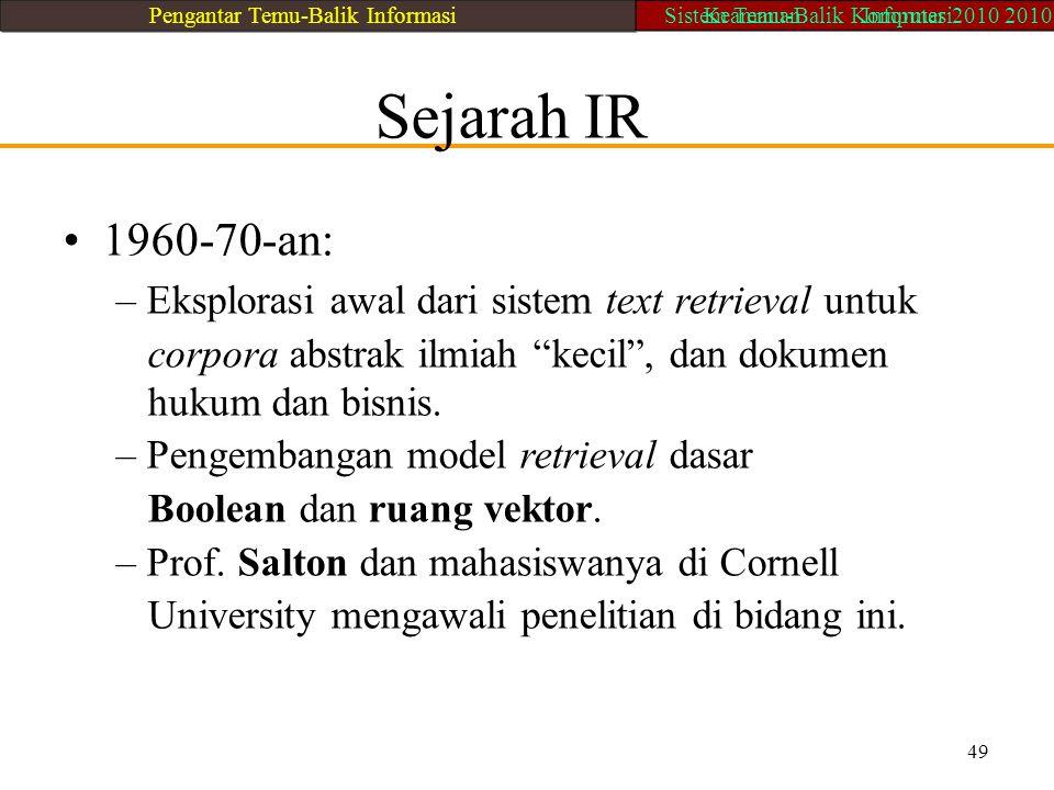 """Sejarah IR 1960-70-an: – Eksplorasi awal dari sistem text retrieval untuk corpora abstrak ilmiah """"kecil"""", dan dokumen hukum dan bisnis. – Pengembangan"""