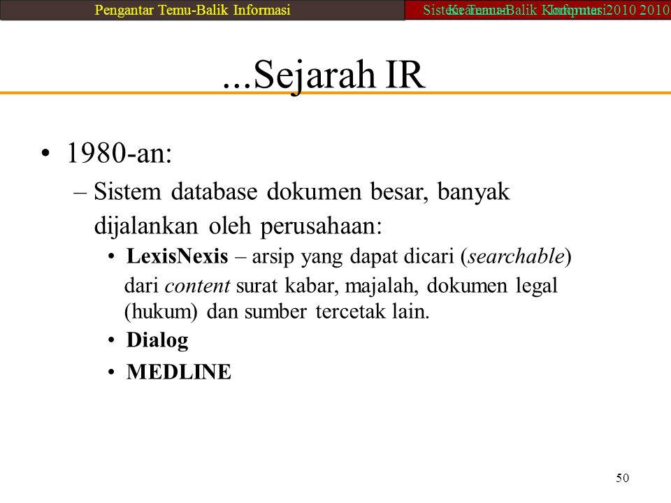 ...Sejarah IR 1980-an: – Sistem database dokumen besar, banyak dijalankan oleh perusahaan: LexisNexis – arsip yang dapat dicari (searchable) dari cont
