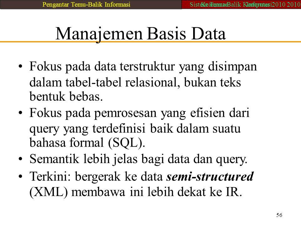 Manajemen Basis Data Fokus pada data terstruktur yang disimpan dalam tabel-tabel relasional, bukan teks bentuk bebas. Fokus pada pemrosesan yang efisi