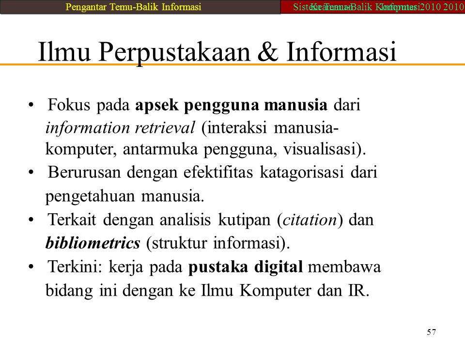 Ilmu Perpustakaan & Informasi Fokus pada apsek pengguna manusia dari information retrieval (interaksi manusia- komputer, antarmuka pengguna, visualisa