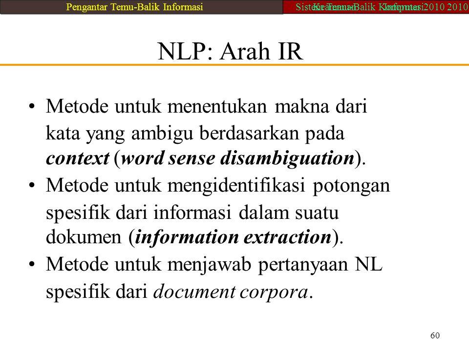 NLP: Arah IR Metode untuk menentukan makna dari kata yang ambigu berdasarkan pada context (word sense disambiguation). Metode untuk mengidentifikasi p