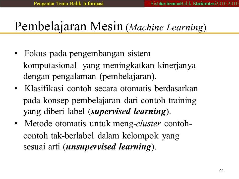 Pembelajaran Mesin (Machine Learning) Fokus pada pengembangan sistem komputasional yang meningkatkan kinerjanya dengan pengalaman (pembelajaran). Klas