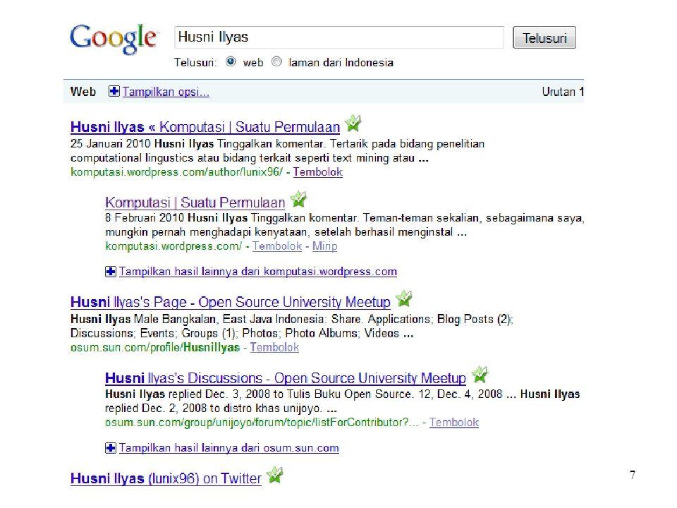8 Kebutuhan IR WWW: lebih 25 milyar halaman web, 1.3 milyar gambar dan lebih 1 milyar pesan Usenet yang diindeks pada Google (2006) Berbagai kebutuhan informasi: –––––––––– Mencari dokumen yang masuk dalam topik tertentu Mencari suatu informasi spesifik Mencari jawaban dari suatu pertanyaan Mencari informasi dalam bahasa berbeda...