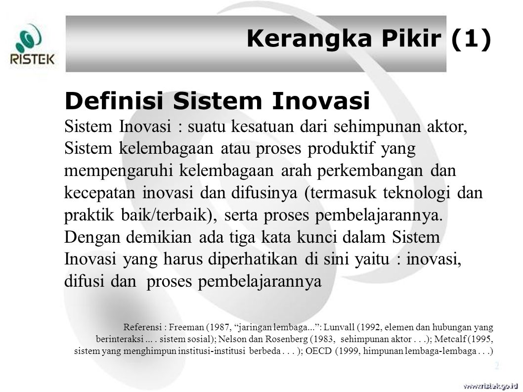 Kerangka Pikir (1) Definisi Sistem Inovasi Sistem Inovasi : suatu kesatuan dari sehimpunan aktor, Sistem kelembagaan atau proses produktif yang mempen