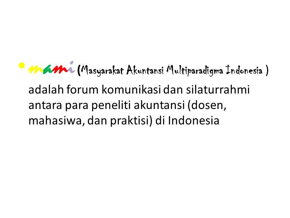 mami ( Masyarakat Akuntansi Multiparadigma Indonesia ) adalah forum komunikasi dan silaturrahmi antara para peneliti akuntansi (dosen, mahasiwa, dan p