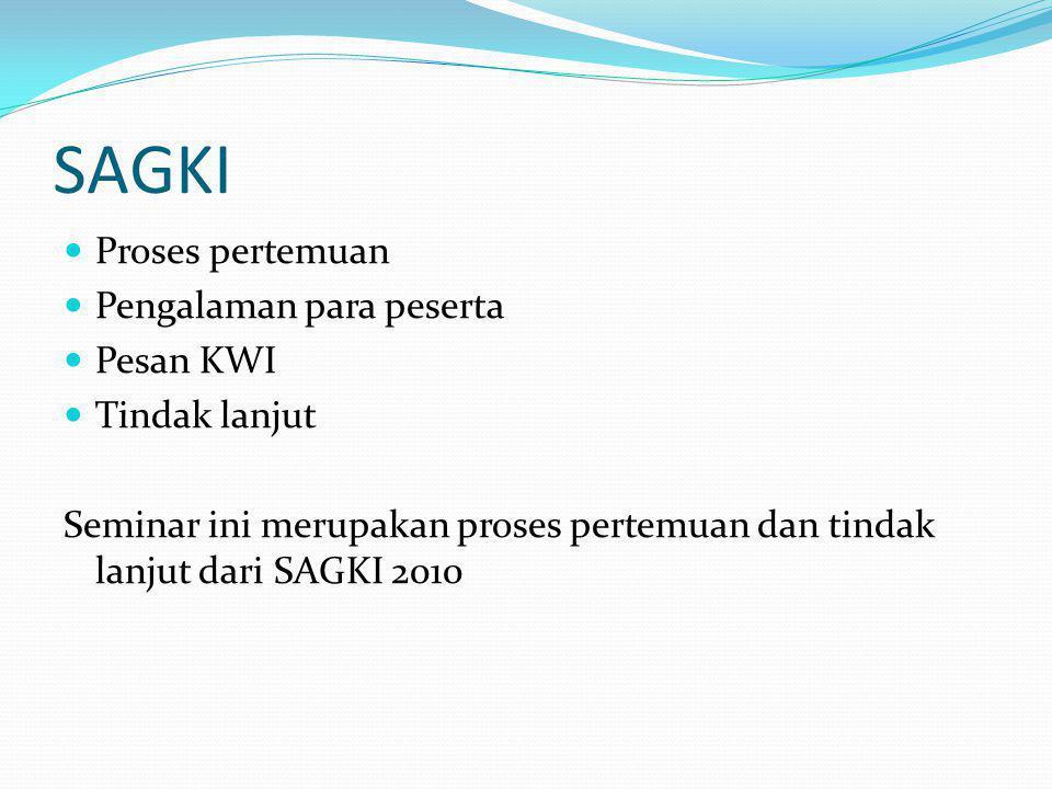 SAGKI Proses pertemuan Pengalaman para peserta Pesan KWI Tindak lanjut Seminar ini merupakan proses pertemuan dan tindak lanjut dari SAGKI 2010