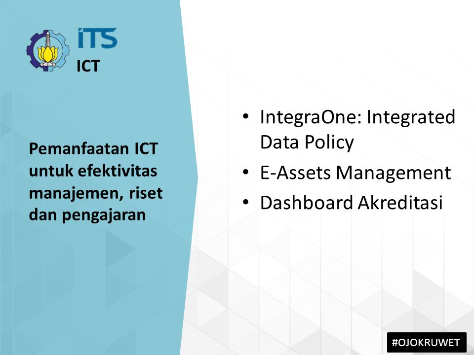 #OJOKRUWET IntegraOne: Integrated Data Policy E-Assets Management Dashboard Akreditasi Pemanfaatan ICT untuk efektivitas manajemen, riset dan pengajaran ICT