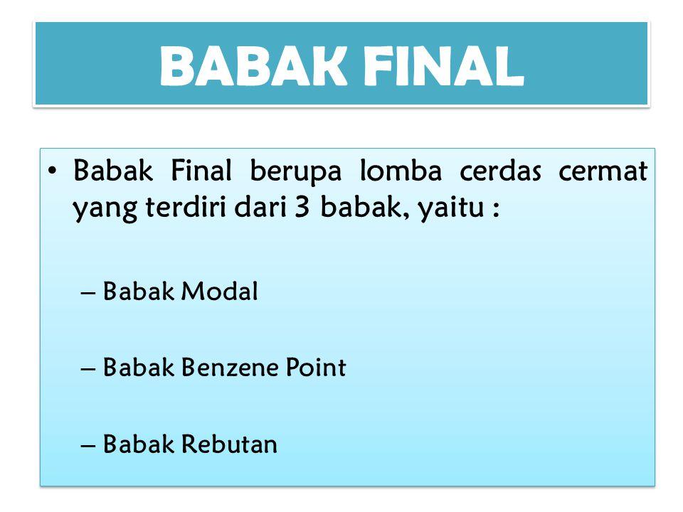 BABAK FINAL Babak Final berupa lomba cerdas cermat yang terdiri dari 3 babak, yaitu : – Babak Modal – Babak Benzene Point – Babak Rebutan Babak Final berupa lomba cerdas cermat yang terdiri dari 3 babak, yaitu : – Babak Modal – Babak Benzene Point – Babak Rebutan