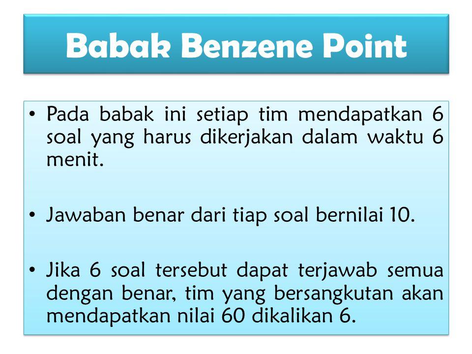 Babak Benzene Point Pada babak ini setiap tim mendapatkan 6 soal yang harus dikerjakan dalam waktu 6 menit. Jawaban benar dari tiap soal bernilai 10.