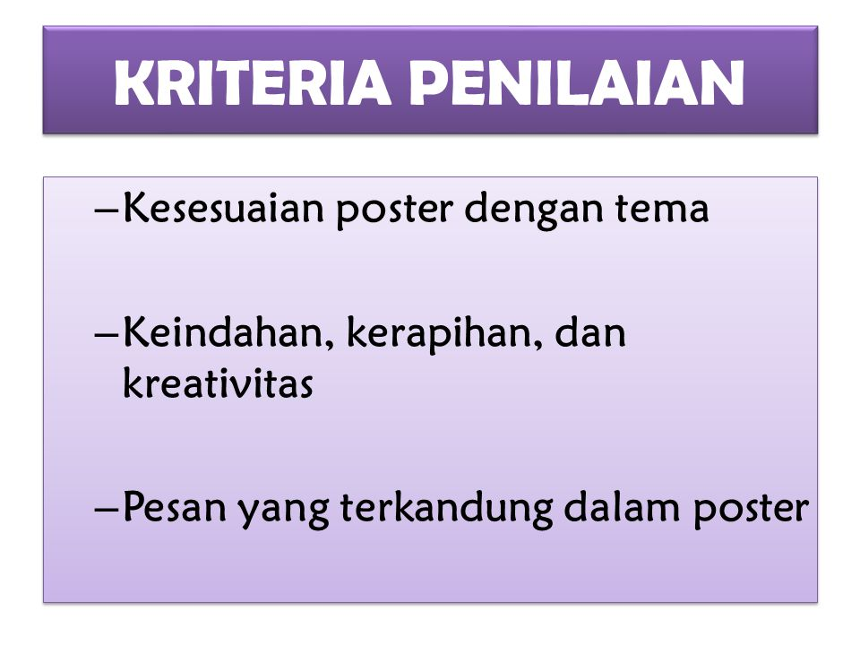 KRITERIA PENILAIAN – Kesesuaian poster dengan tema – Keindahan, kerapihan, dan kreativitas – Pesan yang terkandung dalam poster – Kesesuaian poster de
