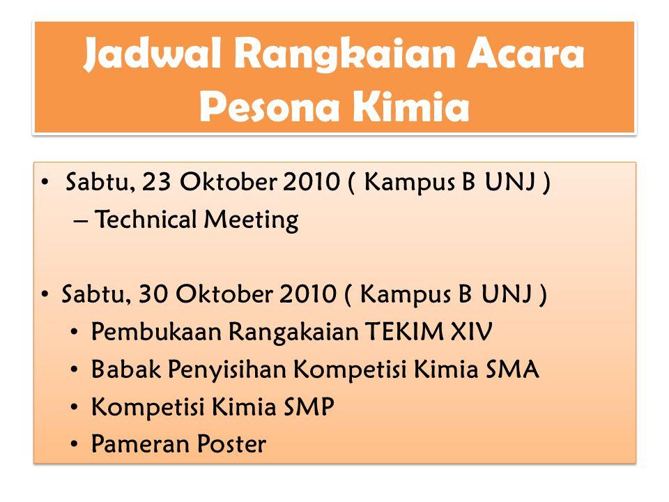 Jadwal Rangkaian Acara Pesona Kimia Sabtu, 23 Oktober 2010 ( Kampus B UNJ ) – Technical Meeting Sabtu, 30 Oktober 2010 ( Kampus B UNJ ) Pembukaan Rang