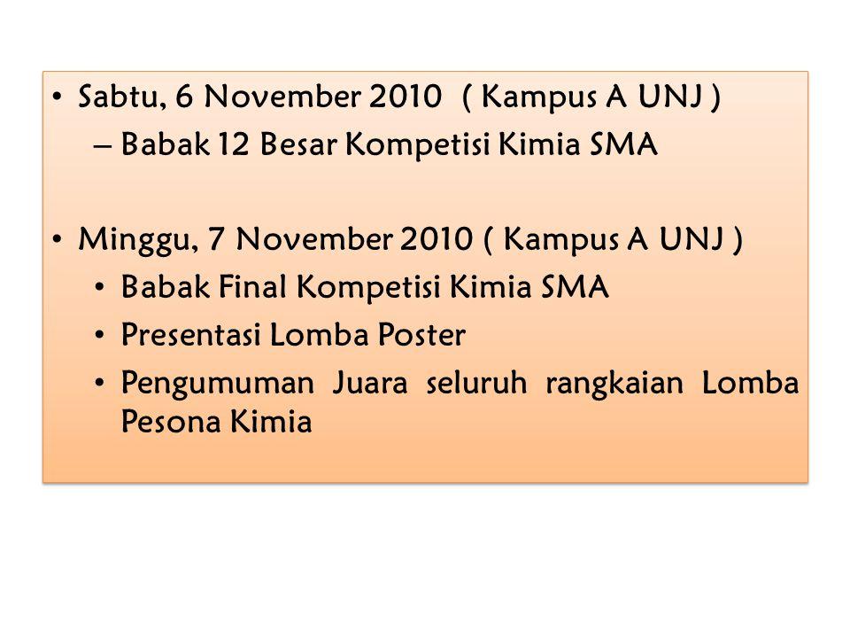 Sabtu, 6 November 2010 ( Kampus A UNJ ) – Babak 12 Besar Kompetisi Kimia SMA Minggu, 7 November 2010 ( Kampus A UNJ ) Babak Final Kompetisi Kimia SMA