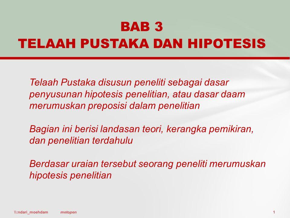 \\:ndari_moehdam1metopen BAB 3 TELAAH PUSTAKA DAN HIPOTESIS Telaah Pustaka disusun peneliti sebagai dasar penyusunan hipotesis penelitian, atau dasar