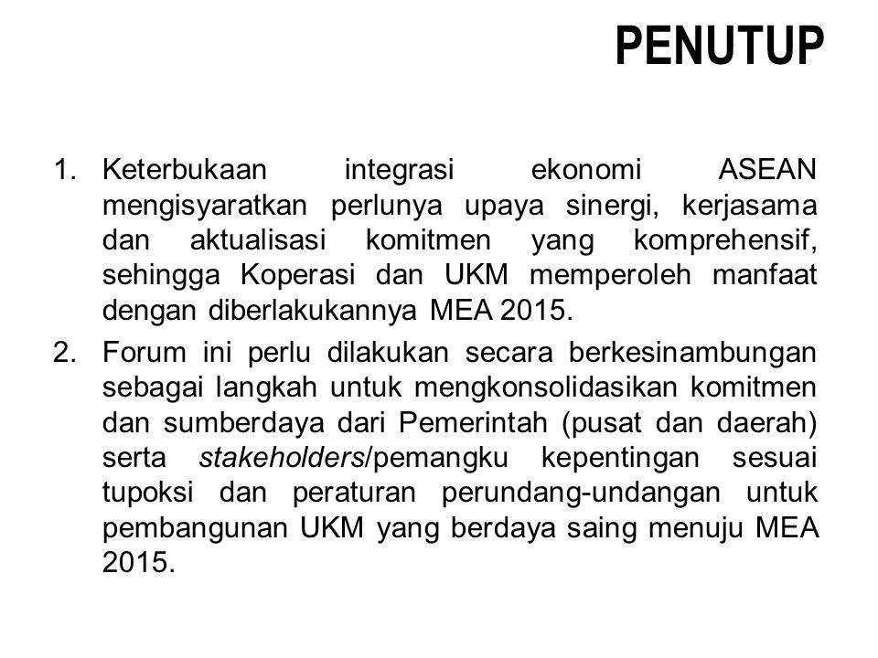 PENUTUP 1.Keterbukaan integrasi ekonomi ASEAN mengisyaratkan perlunya upaya sinergi, kerjasama dan aktualisasi komitmen yang komprehensif, sehingga Ko
