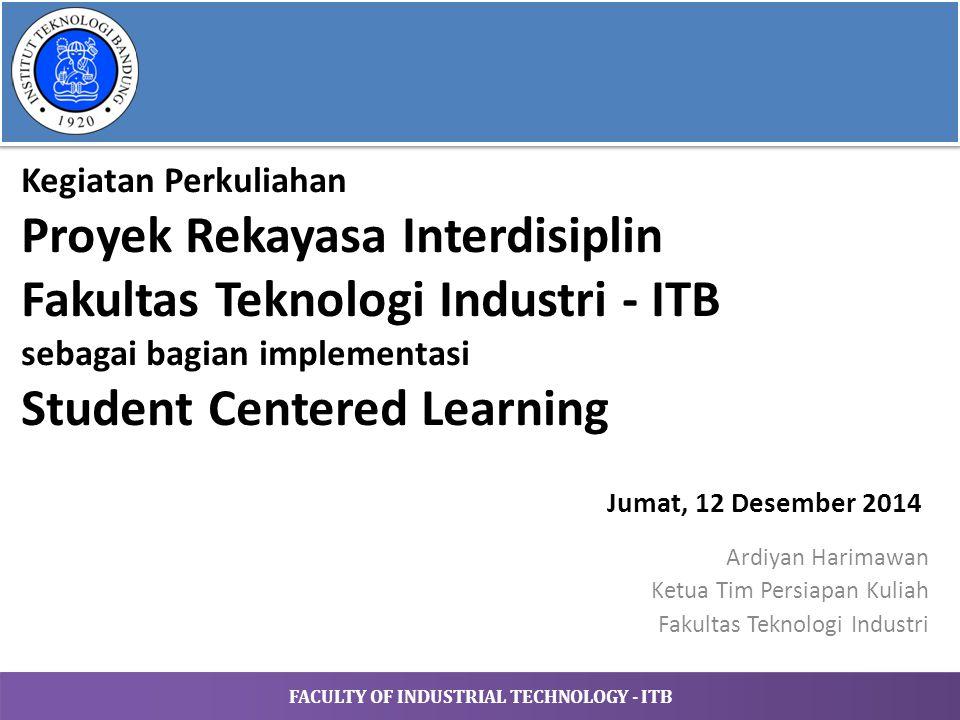 FACULTY OF INDUSTRIAL TECHNOLOGY - ITB Kegiatan Perkuliahan Proyek Rekayasa Interdisiplin Fakultas Teknologi Industri - ITB sebagai bagian implementas