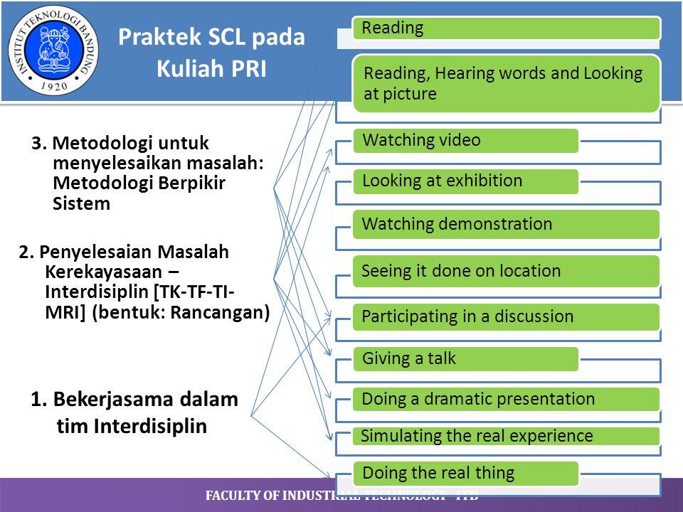 FACULTY OF INDUSTRIAL TECHNOLOGY - ITB Praktek SCL pada Kuliah PRI 2. Penyelesaian Masalah Kerekayasaan – Interdisiplin [TK-TF-TI- MRI] (bentuk: Ranca