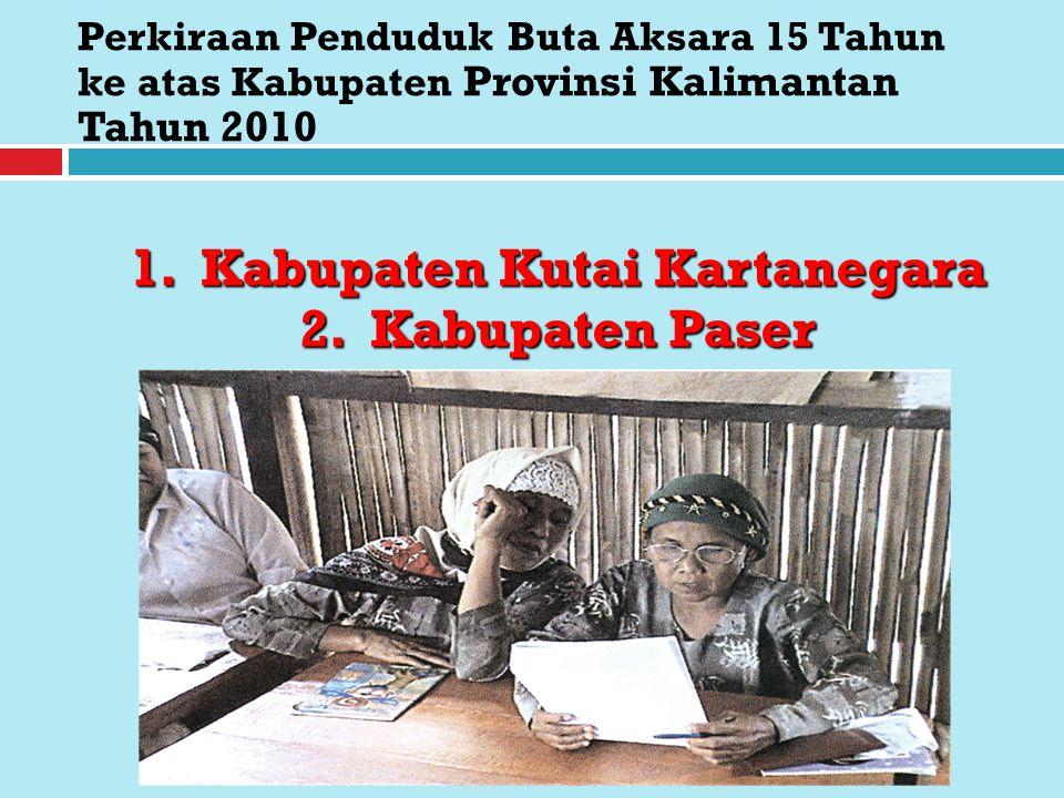 Perkiraan Penduduk Buta Aksara 15 Tahun ke atas Kabupaten Provinsi Kalimantan Tahun 2010 1. Kabupaten Kutai Kartanegara 2. Kabupaten Paser