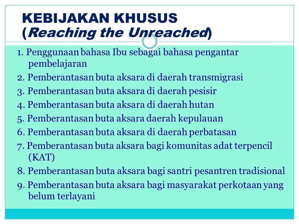 KEBIJAKAN KHUSUS (Reaching the Unreached) 1. Penggunaan bahasa Ibu sebagai bahasa pengantar pembelajaran 2. Pemberantasan buta aksara di daerah transm