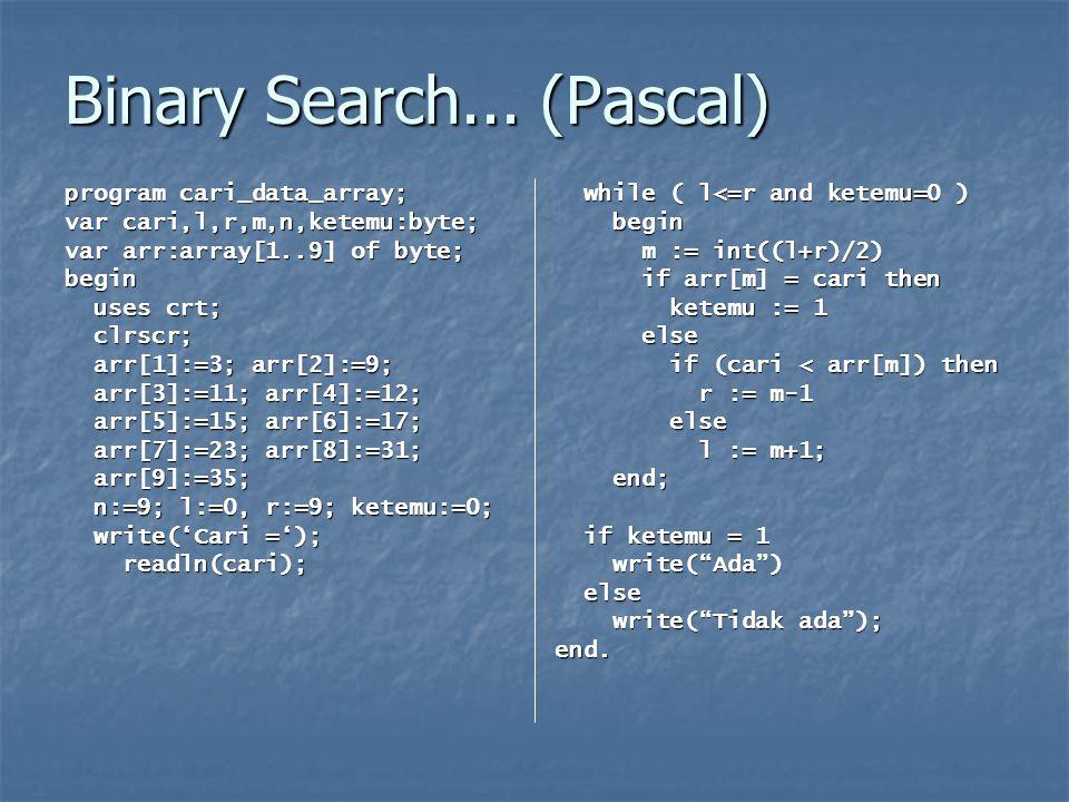Binary Search... (Pascal) program cari_data_array; var cari,l,r,m,n,ketemu:byte; var arr:array[1..9] of byte; begin uses crt; uses crt; clrscr; clrscr