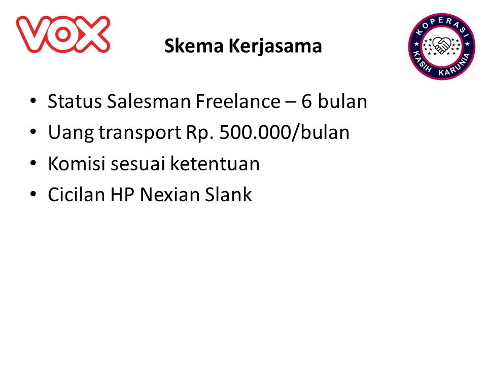 Skema Kerjasama Status Salesman Freelance – 6 bulan Uang transport Rp. 500.000/bulan Komisi sesuai ketentuan Cicilan HP Nexian Slank