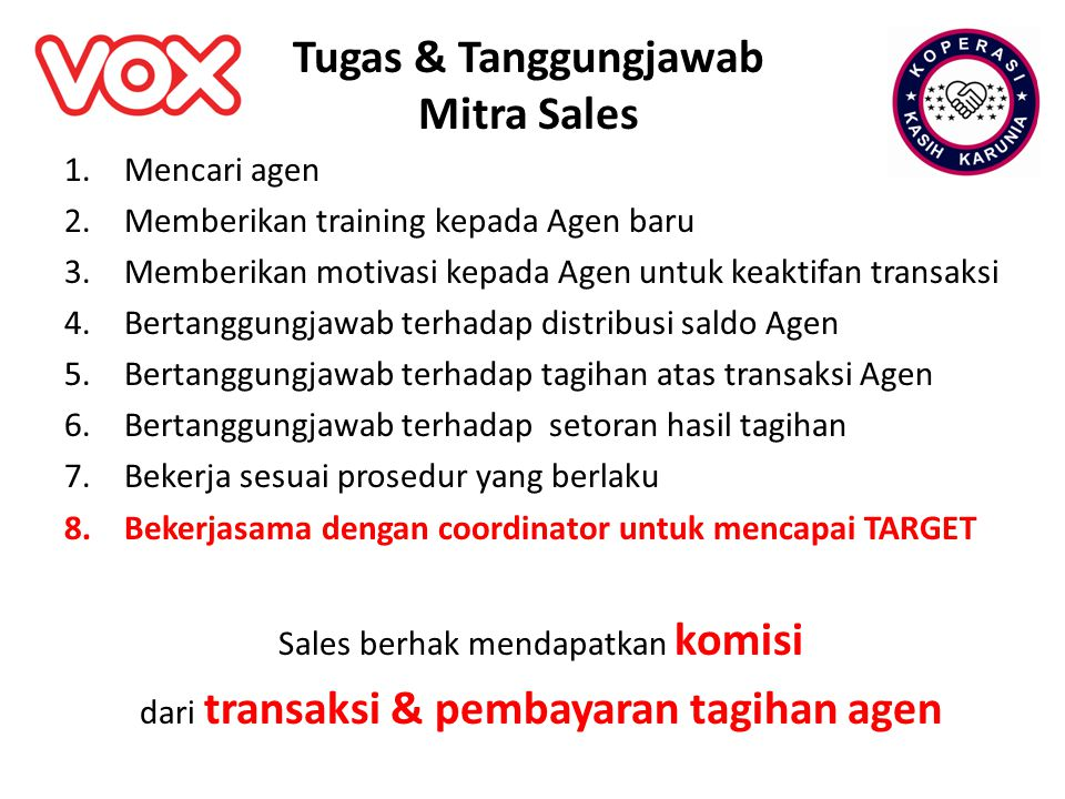 Tugas & Tanggungjawab Mitra Sales 1.Mencari agen 2.Memberikan training kepada Agen baru 3.Memberikan motivasi kepada Agen untuk keaktifan transaksi 4.