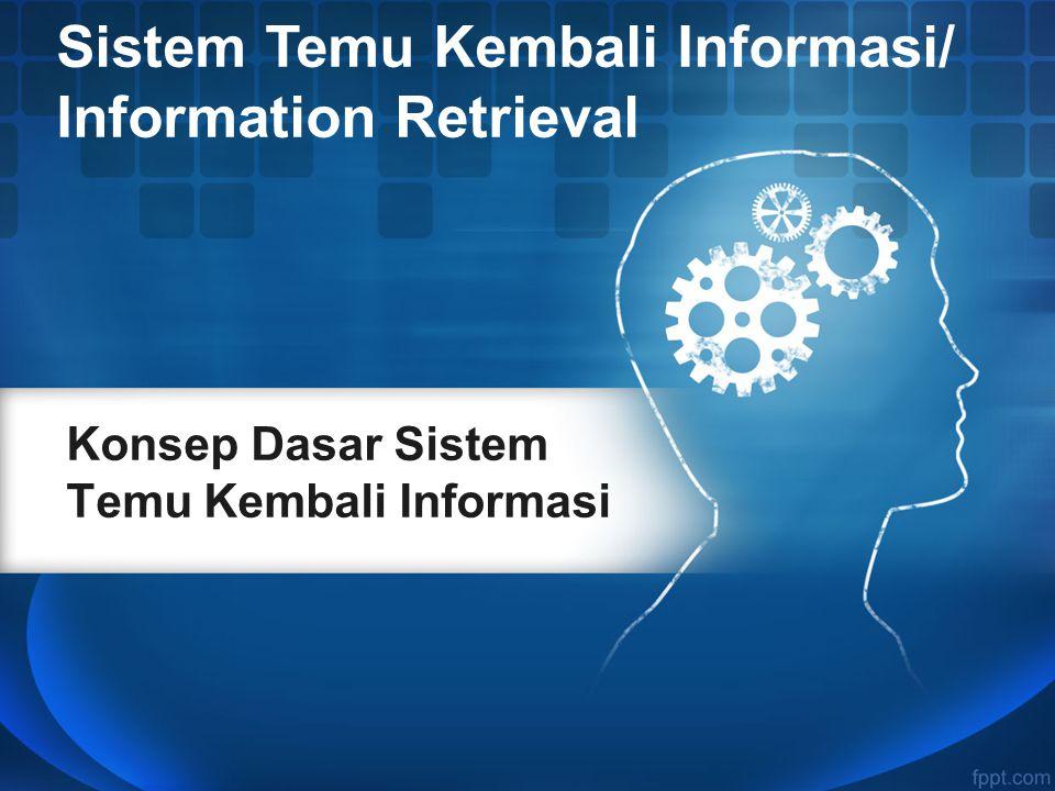 Konsep Dasar Sistem Temu Kembali Informasi Sistem Temu Kembali Informasi/ Information Retrieval